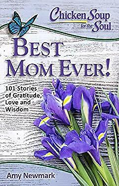 Chicken Soup for the Soul: Best Mom Ever!: 101 Stories of Gratitude, Love and