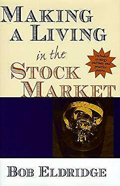 Making a Living in the Stock Market by Eldridge, Robert (Making A Living In The Stock Market)