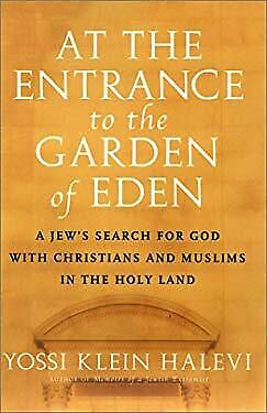 At the Entrance to the Garden of Eden : A Jew's Search for God with Christians