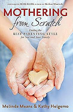 Mothering from Scratch : Finding the Best Parenting Style for You and Your (The Best Parenting Style)
