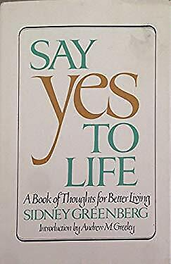 Say Yes to Life : A Book of Thoughts for Better Living by Greenberg,