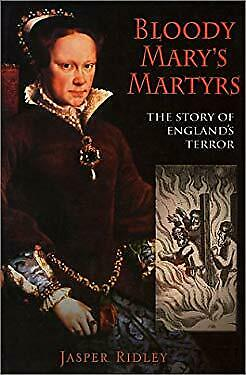 Bloody Mary's Martyrs : The Story of England's Terror by Ridley, (The Bloody Mary Story)