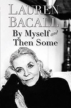 By Myself and Then Some by Bacall, (Lauren Bacall By Myself And Then Some)