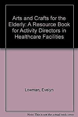 Arts and Crafts for the Elderly : A Resource Book for Activity Directo-ExLibrary - Crafts For The Elderly