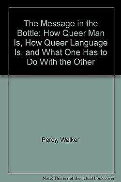 The Message in the Bottle: How Queer Man Is, How Queer Language Is, and What One