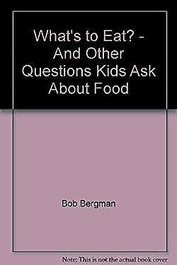What's to Eat? - And Other Questions Kids Ask About Food Questions Children Ask About Food