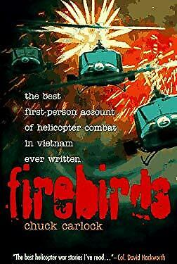 Firebirds : The Best First-Person Account of Helicopter Combat in Vietnam Ever