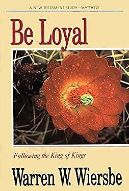 Be Loyal : Following The King Of Kings By Wiersbe, Warren W.