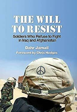 Will to Resist : Soldiers Who Refuse to Fight in Iraq and (Soldiers Fighting In Afghanistan)