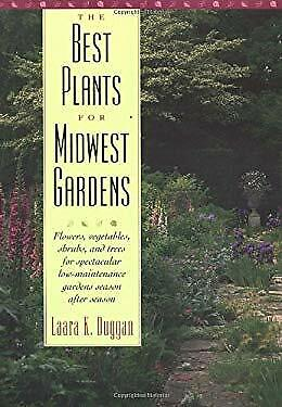 Best Plants for Midwest Gardens : Flowers, Vegetables, Shrubs, and