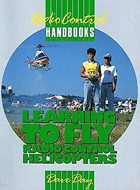 Learning To Fly Helicopter - Learning to Fly R-C Helicopters by Day, Dave -ExLibrary