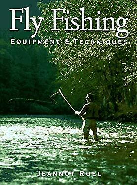 Fly Fishing : Equipment and Techniques by Ruel, Jeannot