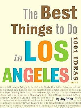 Best Things to Do in Los Angeles : 1001 Ideas by Yoon,
