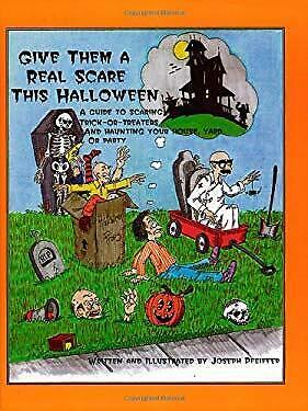 Give Them a Real Scare This Halloween : A Guide to Scaring Trick-or-Treaters, an - Scaring Trick Or Treaters