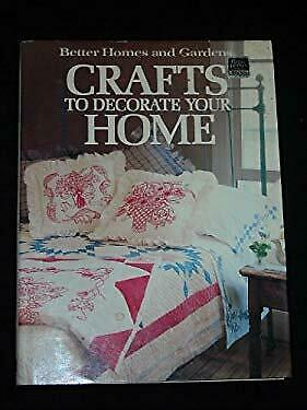 Better Homes and Gardens Crafts to Decorate Your -