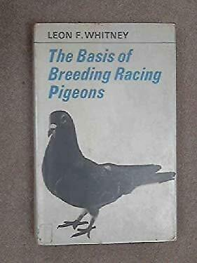 Basis of Breeding Racing Pigeons by Whitney, Leon F.-ExLibrary
