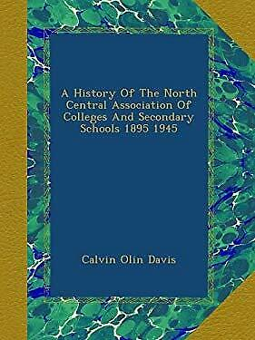A History Of The North Central Association Of Colleges And Secondary Schools (North Central Association Of Colleges And Schools)