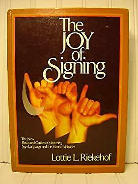 Joy Of Signing : The New Illustrated Guide For Mastering Sign Language And The M