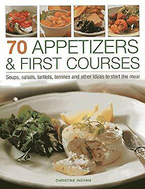 70 Appetizers and First Courses : Soups, Salads, Tartlets, Terrines an-ExLibrary ()