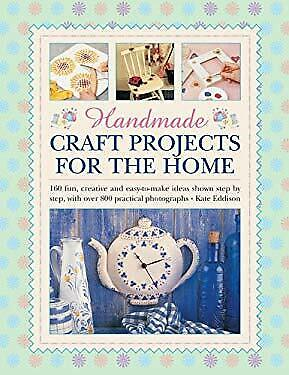 Handmade Craft Projects for the Home : 160 Fun, Creative and Easy-To-Make Ideas - Easy Craft Projects For Adults