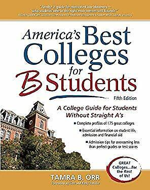 America's Best Colleges for B Students : A College Guide for Students Without (Best Colleges For A Students)
