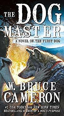 The Dog Master: A Novel of the First Dog W. Bruce Cameron