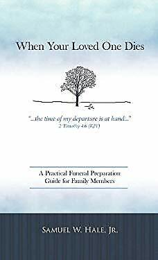 When Your Loved One Dies : A Practical Funeral Preparation Guide