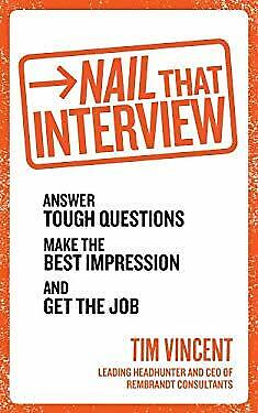 Nail That Interview : Answer Tough Questions, Make the Best Impression, and Get