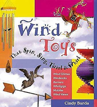 Toys That Spin (Wind Toys That Spin, Sing, Whirl and Twirl : Wind Chimes * Windsocks * Banners)