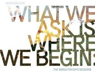 Sanguine Hum   What We Ask Is Where We Begin  Songs For Days Sess  New Cd  Uk
