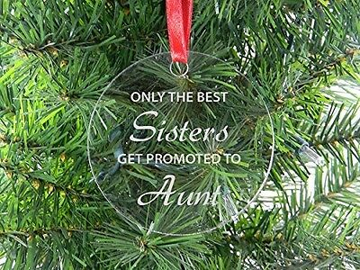 Only The Best Sisters Get Promoted To Aunt - Clear Acrylic Christmas Ornament (Only The Best Sisters Get Promoted To Aunt)