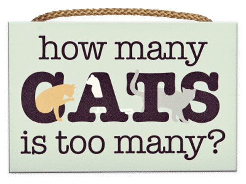 How Many Cats is Too Many? ~ Funny Cat Lover Wall Sign ~ Great Gift ~ FREE SHIP