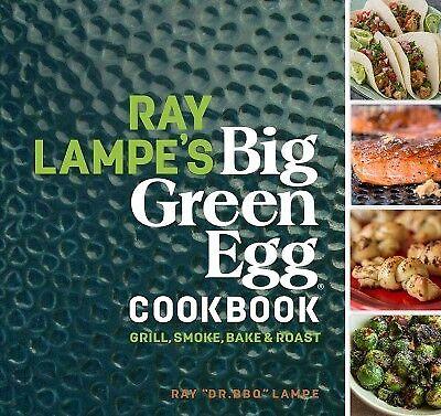 Ray Lampe's Big Green Egg Cookbook : Grill, Smoke, Bake & Ro
