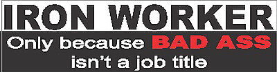 Ironworker Because Bad A Isnt A Job Title Sticker Ciw-14