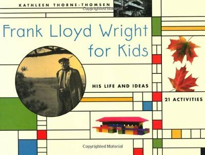 Ideas For Kids (Frank Lloyd Wright for Kids: His Life and Ideas, 21 Activites (For Kids series))