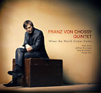 Franz von Chossy Quintet - When the World Comes Home (2012)