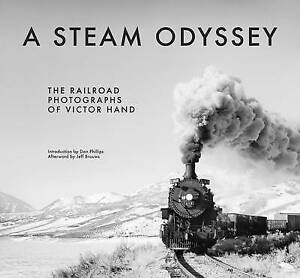 A Steam Odyssey – The Railroad Photographs of Victor Hand, Victor Hand
