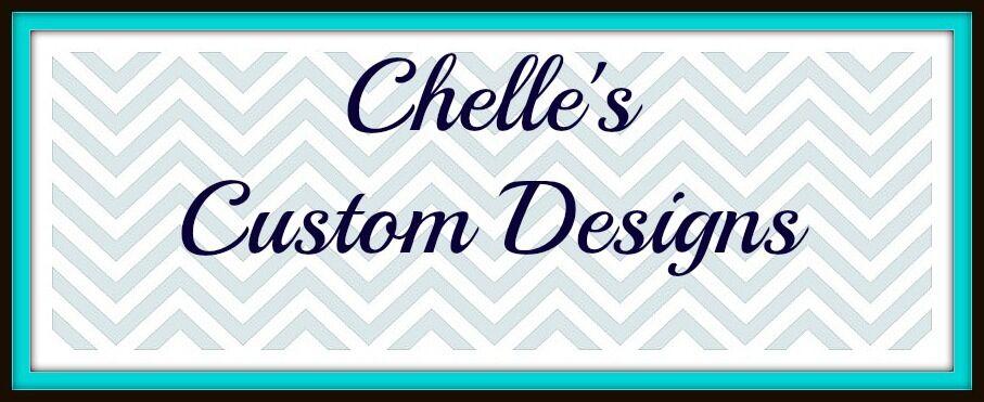 Chelle s Custom Designs