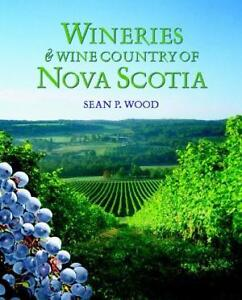 Wineries And Wine Country of Nova Scotia by Sean Wood