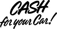 $$ CASH CASH $$ WE PAY  FOR UNWANTED VEHICLE