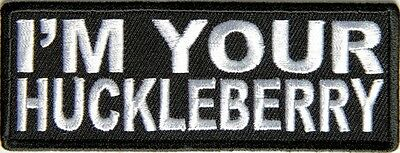 Im Your Huckleberry   Iron Or Sew On Patch