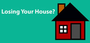 ARE YOU LOSING YOUR HOUSE?