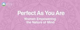 Perfect As You Are - Women Empowering the Nature of Mind -Monday 27th November
