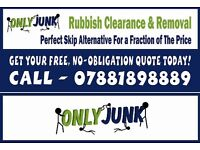 Only Junk Rubbish Clearance & Removal- Perfect Skip Hire Alternative for a fraction of the price
