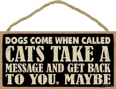 DOGS COME WHEN CALLED CATS TAKE A MESSAGE SIGN wood NOVELTY wall PLAQUE USA MADE