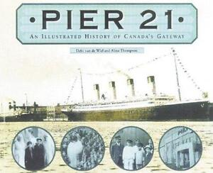 Pier 21: An Illustrated History of Canada's Gateway