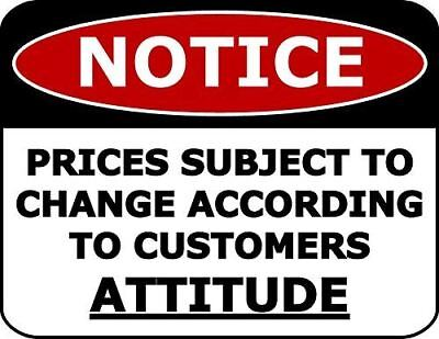 NOTICE Prices Subject To Change According To Customers Attitude Funny Sign