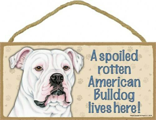 """A Spoiled Rotten American Bulldog lives here! Dog Sign 5""""x10"""" Wood Plaque 173"""