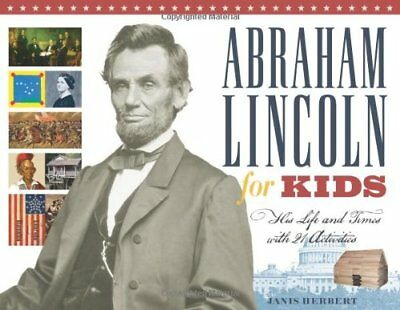 Abraham Lincoln for Kids: His Life and Times with  (Abraham Lincoln Kids)