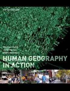 Human Geography in Action (5th Edition) by Kuby, Harner, Gober